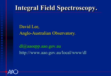 Integral Field Spectroscopy. David Lee, Anglo-Australian Observatory.