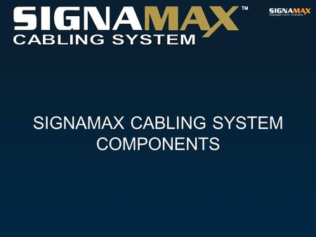 SIGNAMAX CABLING SYSTEM COMPONENTS. TRANSMISSION MEDIA Twisted Pair.