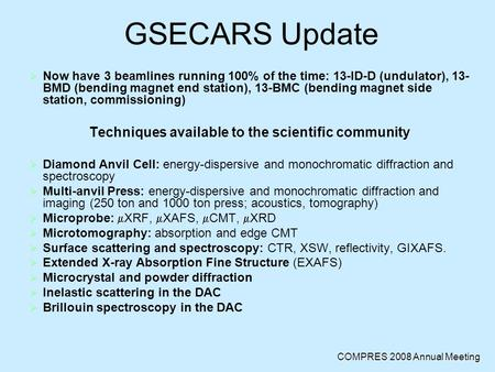 COMPRES 2008 Annual Meeting GSECARS Update  Now have 3 beamlines running 100% of the time: 13-ID-D (undulator), 13- BMD (bending magnet end station),