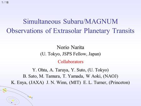 Simultaneous Subaru/MAGNUM Observations of Extrasolar Planetary Transits Norio Narita (U. Tokyo, JSPS Fellow, Japan) Collaborators Y. Ohta, A. Taruya,