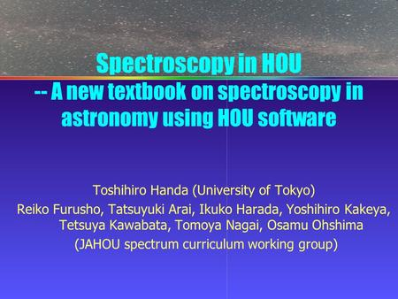 Spectroscopy in HOU -- A new textbook on spectroscopy in astronomy using HOU software Toshihiro Handa (University of Tokyo) Reiko Furusho, Tatsuyuki Arai,