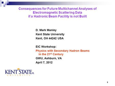 1 Consequences for Future Multichannel Analyses of Electromagnetic Scattering Data if a Hadronic Beam Facility is not Built D. Mark Manley Kent State University.