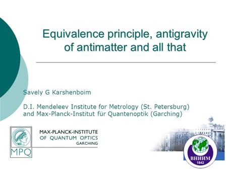 Equivalence principle, antigravity of antimatter and all that Savely G Karshenboim D.I. Mendeleev Institute for Metrology (St. Petersburg) and Max-Planck-Institut.