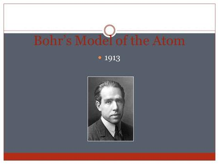 Bohr's Model of the Atom 1913. Scientists noticed that the laws of Classical Physics that applied to large objects did not seem to be able to explain.