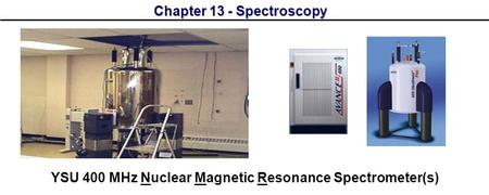 Chapter 13 - Spectroscopy YSU 400 MHz Nuclear Magnetic Resonance Spectrometer(s)