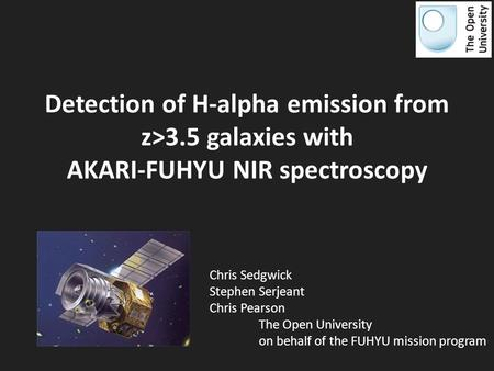 Detection of H-alpha emission from z>3.5 galaxies with AKARI-FUHYU NIR spectroscopy Chris Sedgwick Stephen Serjeant Chris Pearson The Open University on.