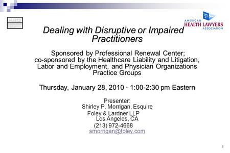 1 Dealing with Disruptive or Impaired Practitioners Dealing with Disruptive or Impaired Practitioners Sponsored by Professional Renewal Center; co-sponsored.