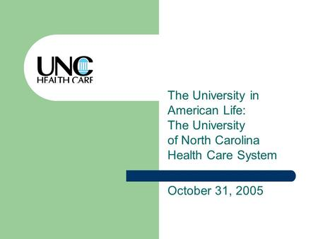 The University in American Life: The University of North Carolina Health Care System October 31, 2005.