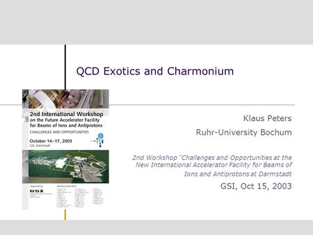 QCD Exotics and Charmonium Klaus Peters Ruhr-University Bochum 2nd Workshop Challenges and Opportunities at the New International Accelerator Facility.