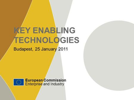 European Commission Enterprise and Industry ‹#› KEY ENABLING TECHNOLOGIES European Commission Enterprise and Industry Budapest, 25 January 2011.