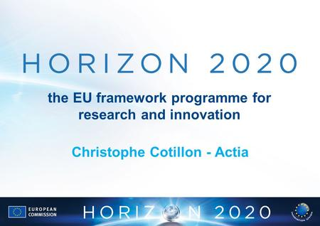 The EU framework programme for research and innovation Christophe Cotillon - Actia.