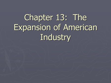 Chapter 13: The Expansion of American Industry. Section 1: A Technological Revolution