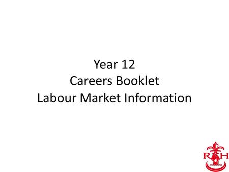 Year 12 Careers Booklet Labour Market Information.