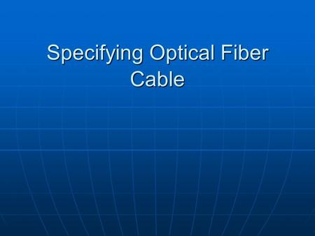Specifying Optical Fiber Cable. Cable Parameters and Typical Values.