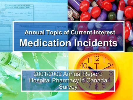 Annual Topic of Current Interest Medication Incidents Annual Topic of Current Interest Medication Incidents 2001/2002 Annual Report: Hospital Pharmacy.