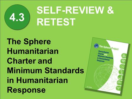 SELF-REVIEW & RETEST The Sphere Humanitarian Charter and Minimum Standards in Humanitarian Response 4.3.