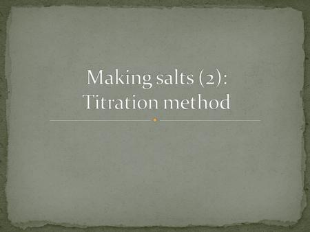 We can use titration to make soluble salt from base and an acid. An acid-alkali titration is used to find out how much acid is needed to react exactly.