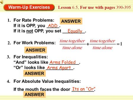 For Rate Problems: If it is OPP, you _____. If it is not OPP, you set _________. 1. ANSWER ADD Equally 2. ANSWER For Work Problems: 3. For Absolute Value.