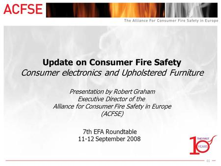 1 01 Update on Consumer Fire Safety Consumer electronics and Upholstered Furniture Presentation by Robert Graham Executive Director of the Alliance for.