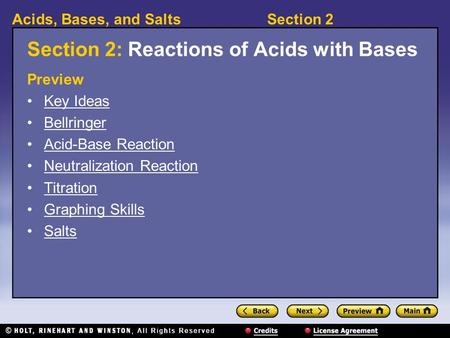 Section 2Acids, Bases, and Salts Section 2: Reactions of Acids with Bases Preview Key Ideas Bellringer Acid-Base Reaction Neutralization Reaction Titration.