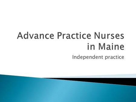 Independent practice.  Assessing clients  Synthesizing & analyzing data, understanding & applying nursing principles at an advanced level  Providing.