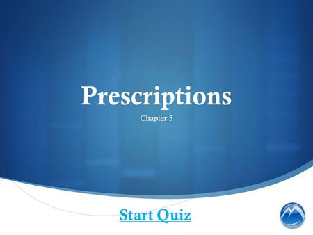 Prescriptions Chapter 5 Start Quiz. Who can write prescriptions for drugs?