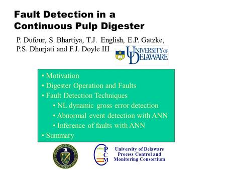 Fault Detection in a Continuous Pulp Digester Motivation Digester Operation and Faults Fault Detection Techniques NL dynamic gross error detection Abnormal.