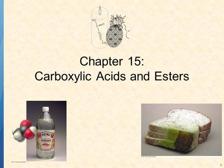 1 Chapter 15: Carboxylic Acids and Esters. 2 CARBOXYLIC ACIDS The functional group of carboxylic acids is the carboxyl group. Many carboxylic acids have.