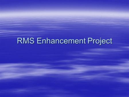 RMS Enhancement Project. Project Outline  Objectives  Governance  Approach –Phases and Components –Delivery to date  Funding  Training.