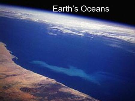 Earth's Oceans Some facts… Over 70% of the Earth's surface is Ocean. That's about 360 million square km. Ocean water is different than fresh water;
