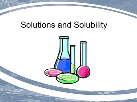 Solutions and Solubility. Solutions formed when substances ____________ in other _____________ _______________ mixtures _______________ phase remain _______________;