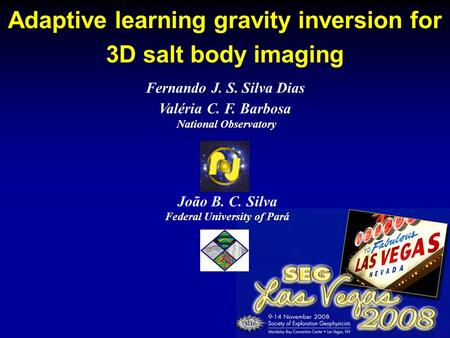 Adaptive learning gravity inversion for 3D salt body imaging Fernando J. S. Silva Dias Valéria C. F. Barbosa National Observatory João B. C. Silva Federal.
