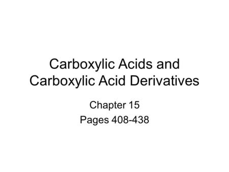 Carboxylic Acids and Carboxylic Acid Derivatives Chapter 15 Pages 408-438.