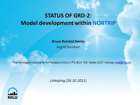 STATUS OF GRD-2: Model development within NORTRIP Bruce Rolstad Denby Ingrid Sundvor Linkoping (26.10.2011) The Norwegian Institute for Air Research (NILU).