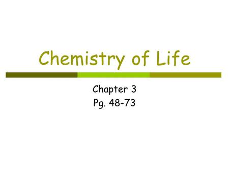 Chemistry of Life Chapter 3 Pg. 48-73. Section 1: Matter and Substances Key Ideas:  What makes up matter?  Why do atoms form bonds?  What are some.