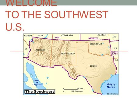 WELCOME TO THE SOUTHWEST U.S.. The Southwest Texas (TX) Arizona (AZ) New Mexico (NM) Nevada (NV) Oklahoma (OK)