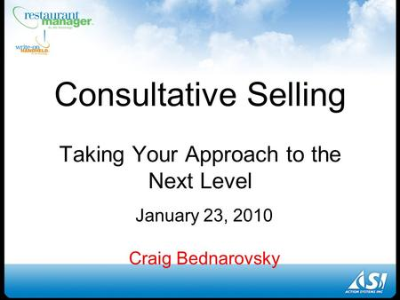 January 23, 2010 Craig Bednarovsky Consultative Selling Taking Your Approach to the Next Level.