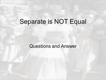 "Separate is NOT Equal Questions and Answer. Jim Crow ""All railroads carrying passengers in the state (other than street railroads) shall provide equal."