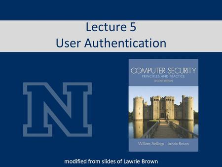 Lecture 5 User Authentication modified from slides of Lawrie Brown.