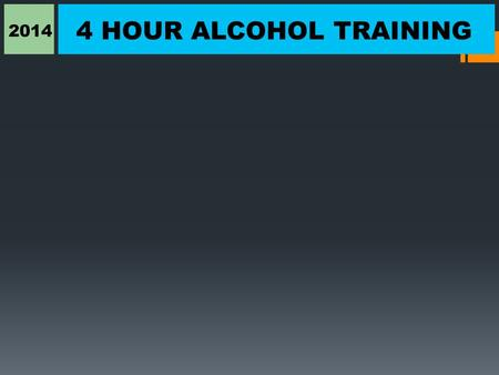2014 4 HOUR ALCOHOL TRAINING. 2014 4 HOUR ALCOHOL TRAINING Reason for Training: MCO 1700.30, Page 11-12, 26 d. States all employees serving alcoholic.