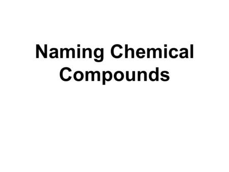 Naming Chemical Compounds. Review What is a chemical formula? shorthand representation of the composition of a substance using atomic symbols and numerical.