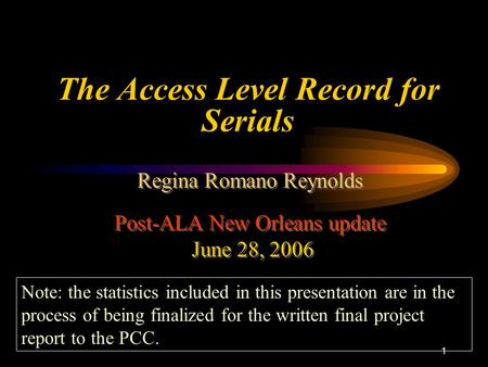 1 Regina Romano Reynolds Post-ALA New Orleans update June 28, 2006 Regina Romano Reynolds Post-ALA New Orleans update June 28, 2006 The Access Level Record.
