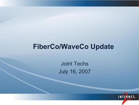 FiberCo/WaveCo Update Joint Techs July 16, 2007. 2 Internet2 FiberCo FiberCo's mission is to serve the Internet2 research and education community by providing.