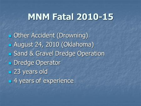 MNM Fatal 2010-15 Other Accident (Drowning) Other Accident (Drowning) August 24, 2010 (Oklahoma) August 24, 2010 (Oklahoma) Sand & Gravel Dredge Operation.