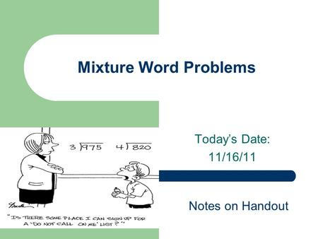 Today's Date: 11/16/11 Mixture Word Problems Notes on Handout.