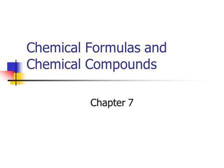 Chemical Formulas and Chemical Compounds Chapter 7.