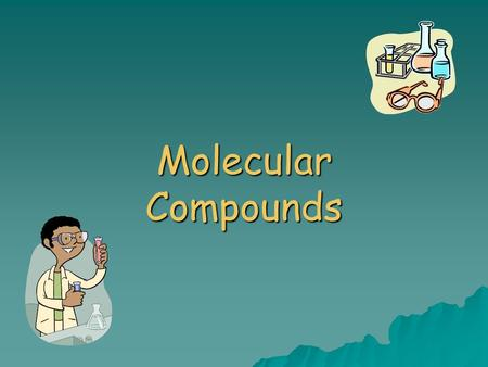 Molecular Compounds. Outline  Molecular Compounds  Diatomic Molecules  Naming Molecular Compounds  Combining Capacity.