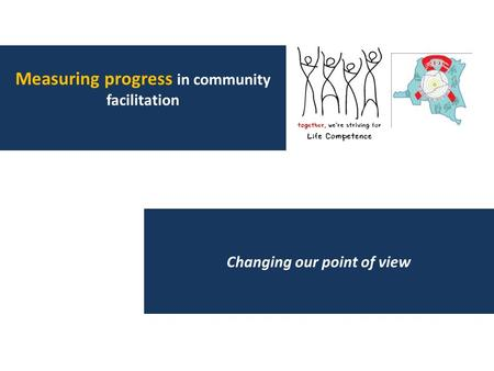 Changing our point of view Measuring progress in community facilitation.