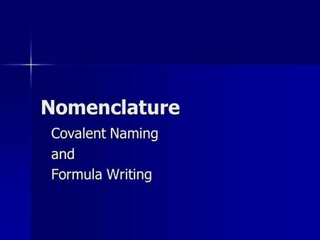 Nomenclature Covalent Naming and Formula Writing.