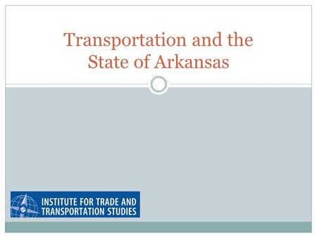 Transportation and the State of Arkansas. Arkansas and Transportation Arkansas's infrastructure supports businesses by supporting transportation:  Within.